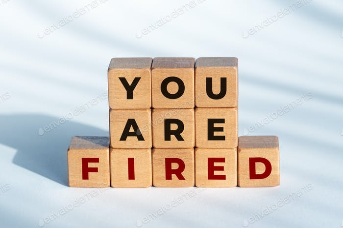 You are Fired phrase on wooden blocks