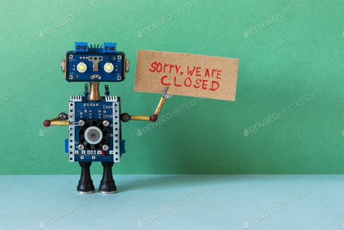 Sad robot handyman holds poster with text Sorry, we are closed.
